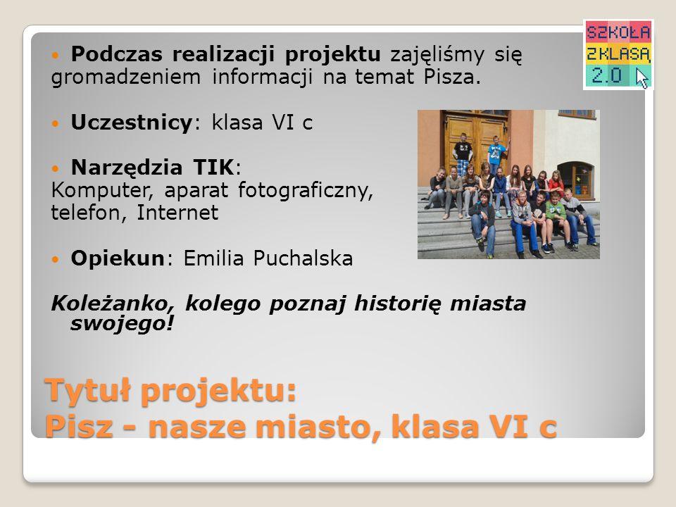 Tytuł projektu: Pisz - nasze miasto, klasa VI c