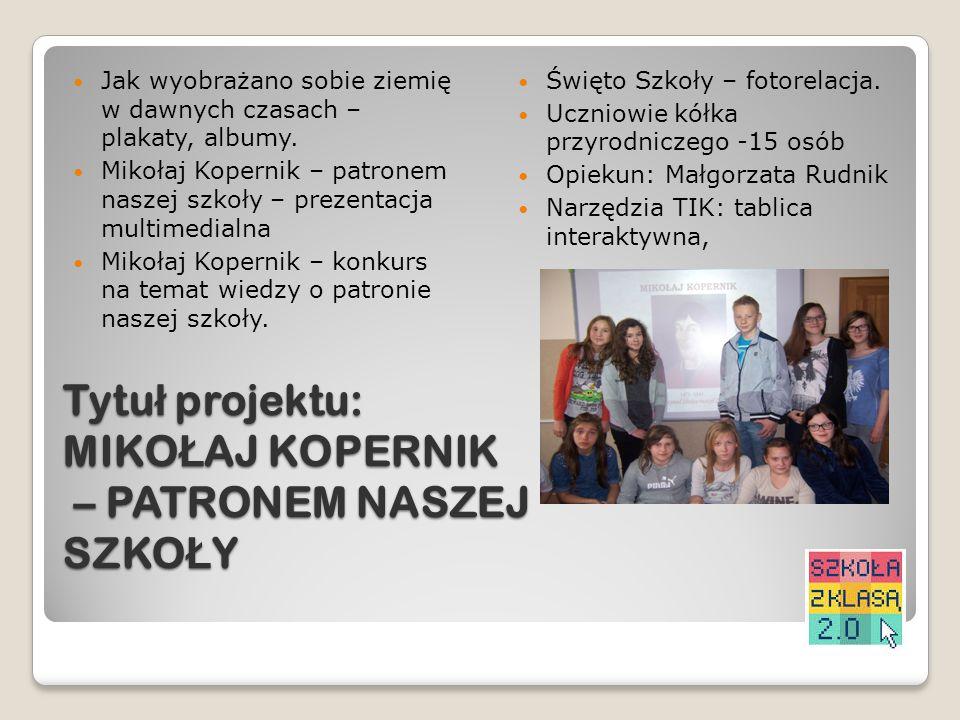 Tytuł projektu: MIKOŁAJ KOPERNIK – PATRONEM NASZEJ SZKOŁY