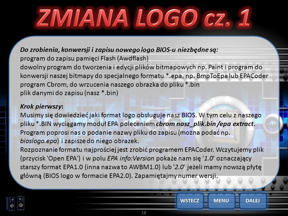 ZMIANA LOGO cz. 1 Do zrobienia, konwersji i zapisu nowego logo BIOS-u niezbędne są: program do zapisu pamięci Flash (Awdflash)