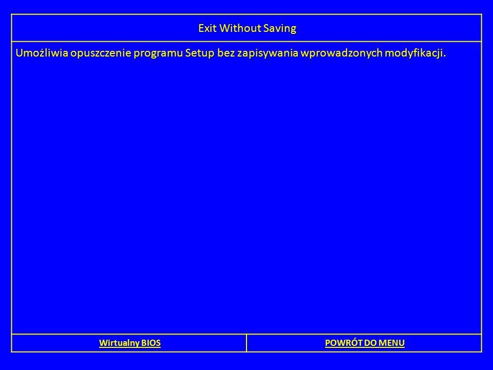 Exit Without Saving Umożliwia opuszczenie programu Setup bez zapisywania wprowadzonych modyfikacji.