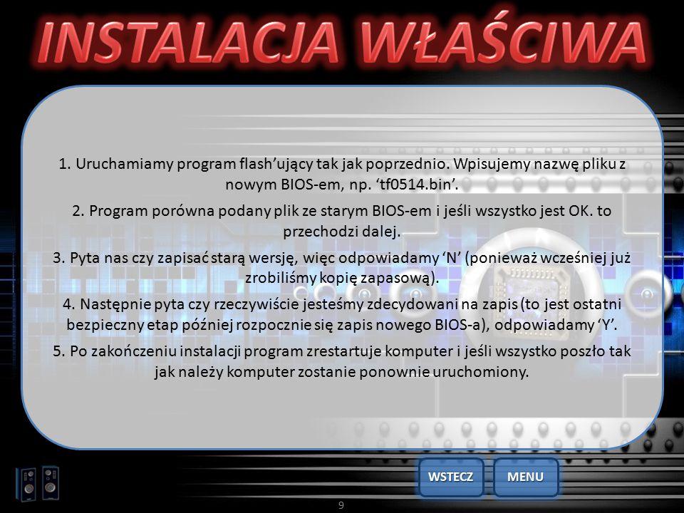 INSTALACJA WŁAŚCIWA 1. Uruchamiamy program flash'ujący tak jak poprzednio. Wpisujemy nazwę pliku z nowym BIOS-em, np. 'tf0514.bin'.
