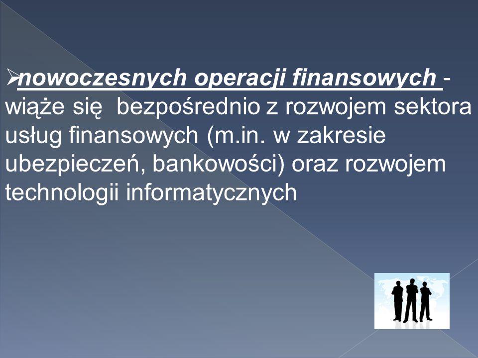 nowoczesnych operacji finansowych - wiąże się bezpośrednio z rozwojem sektora usług finansowych (m.in.