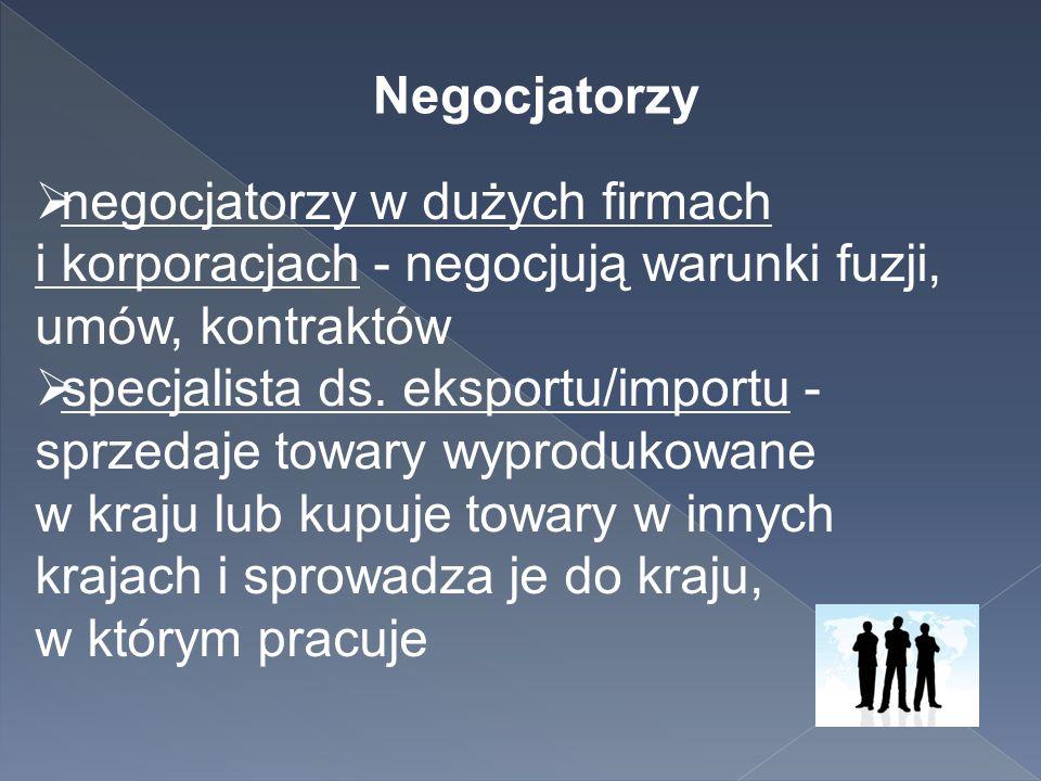 Negocjatorzy negocjatorzy w dużych firmach i korporacjach - negocjują warunki fuzji, umów, kontraktów.