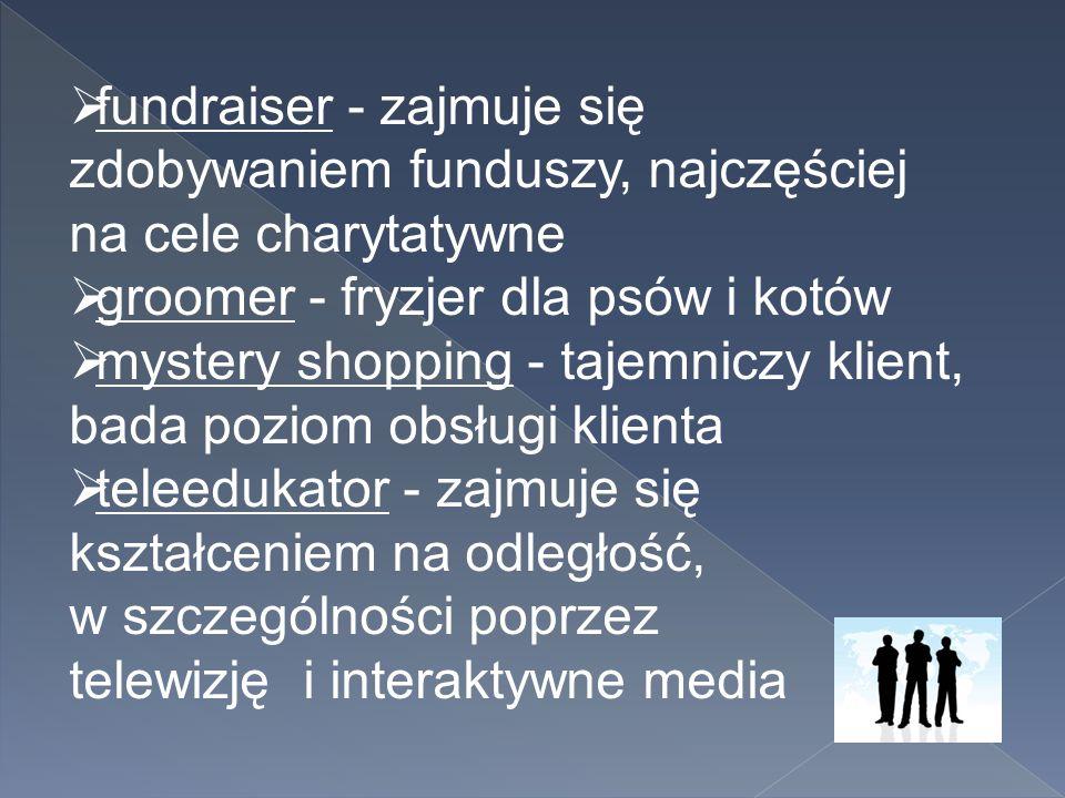 fundraiser - zajmuje się zdobywaniem funduszy, najczęściej na cele charytatywne