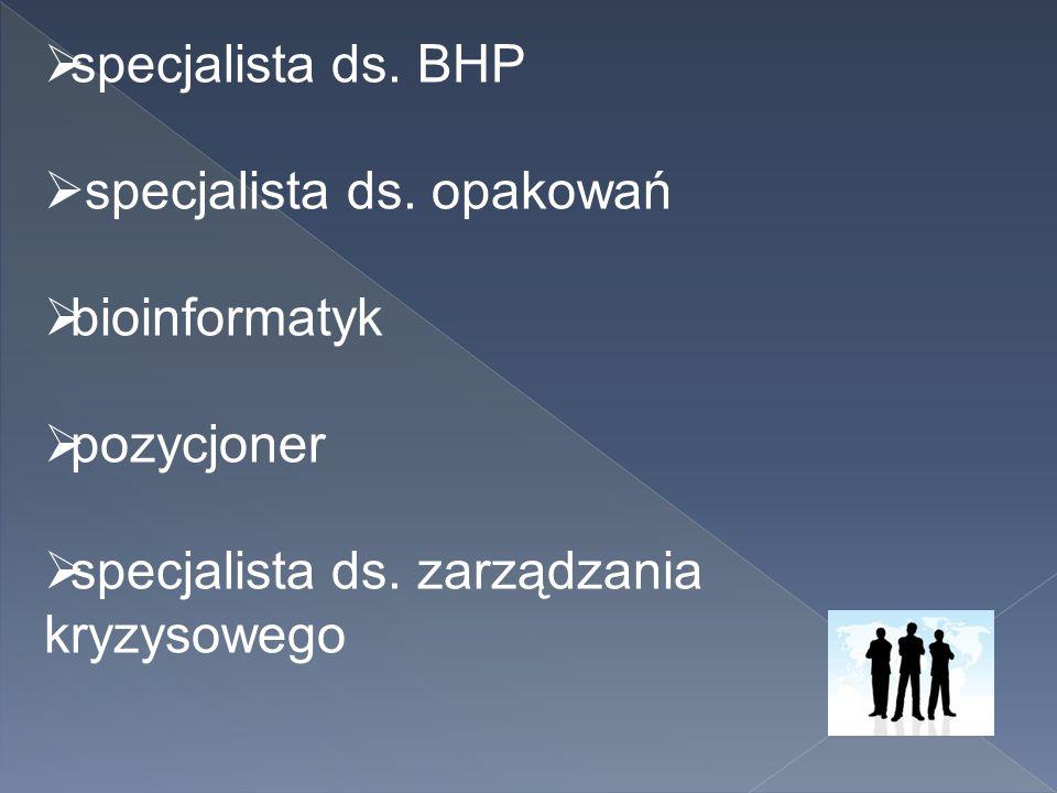specjalista ds. BHP specjalista ds. opakowań. bioinformatyk.