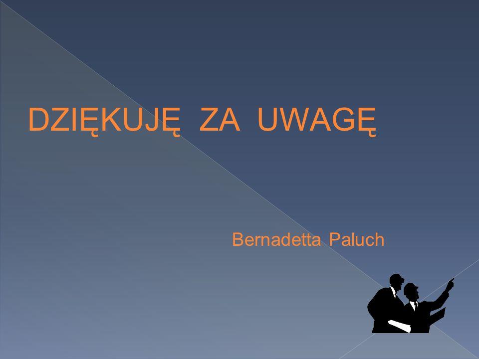 DZIĘKUJĘ ZA UWAGĘ Bernadetta Paluch