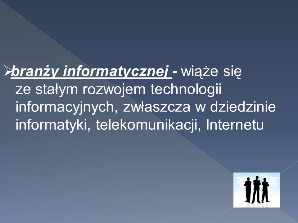 branży informatycznej - wiąże się