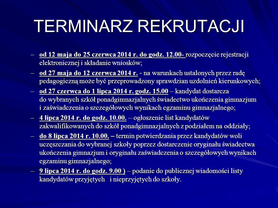 TERMINARZ REKRUTACJI od 12 maja do 25 czerwca 2014 r. do godz. 12.00- rozpoczęcie rejestracji elektronicznej i składanie wniosków;