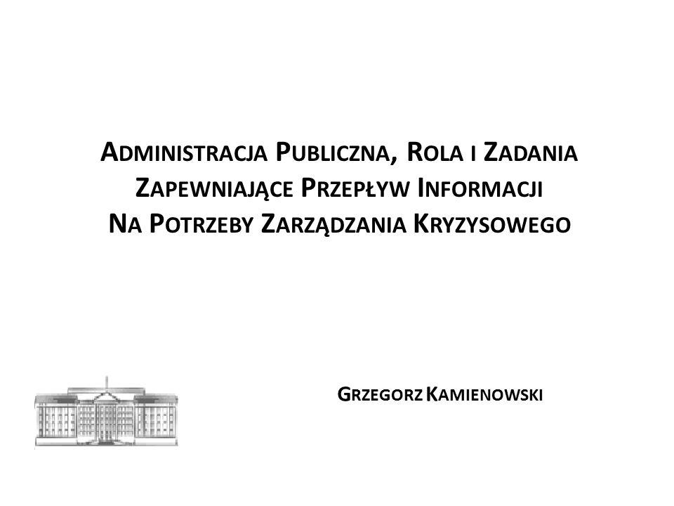Administracja Publiczna, Rola i Zadania Zapewniające Przepływ Informacji Na Potrzeby Zarządzania Kryzysowego