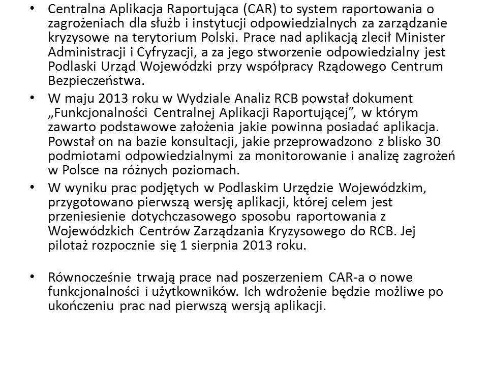 Centralna Aplikacja Raportująca (CAR) to system raportowania o zagrożeniach dla służb i instytucji odpowiedzialnych za zarządzanie kryzysowe na terytorium Polski. Prace nad aplikacją zlecił Minister Administracji i Cyfryzacji, a za jego stworzenie odpowiedzialny jest Podlaski Urząd Wojewódzki przy współpracy Rządowego Centrum Bezpieczeństwa.