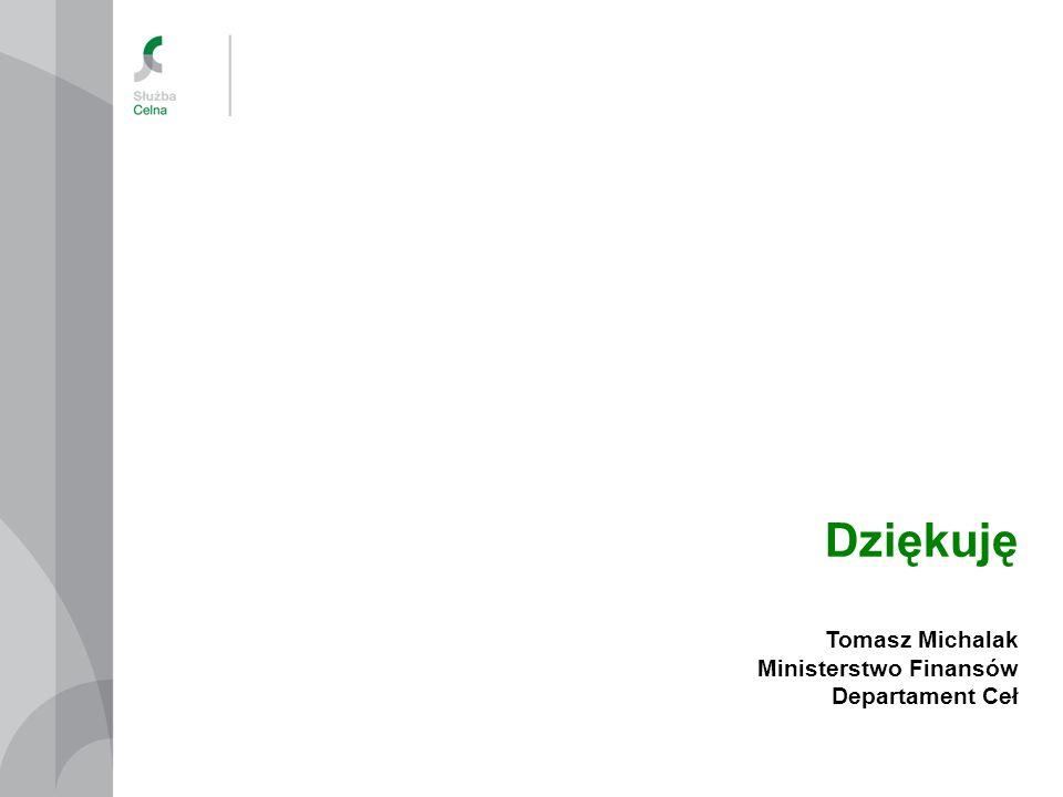 Dziękuję Tomasz Michalak Ministerstwo Finansów Departament Ceł