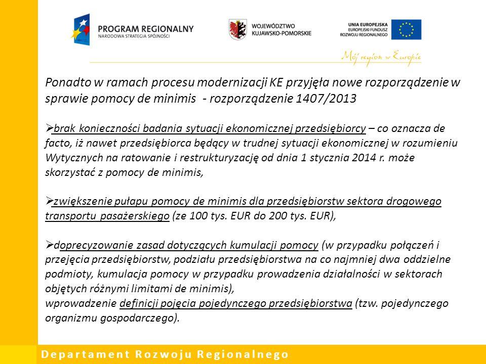 Ponadto w ramach procesu modernizacji KE przyjęła nowe rozporządzenie w sprawie pomocy de minimis - rozporządzenie 1407/2013