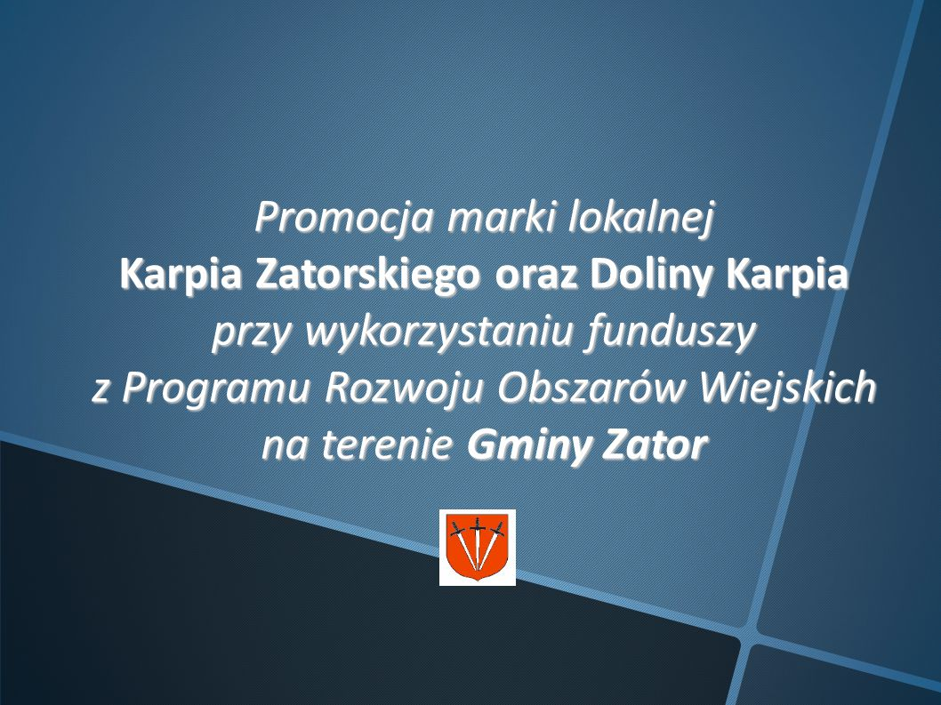 Promocja marki lokalnej Karpia Zatorskiego oraz Doliny Karpia przy wykorzystaniu funduszy z Programu Rozwoju Obszarów Wiejskich na terenie Gminy Zator