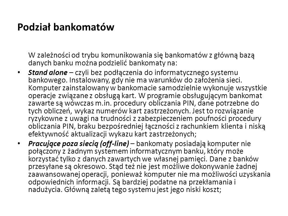 Podział bankomatów W zależności od trybu komunikowania się bankomatów z główną bazą danych banku można podzielić bankomaty na: