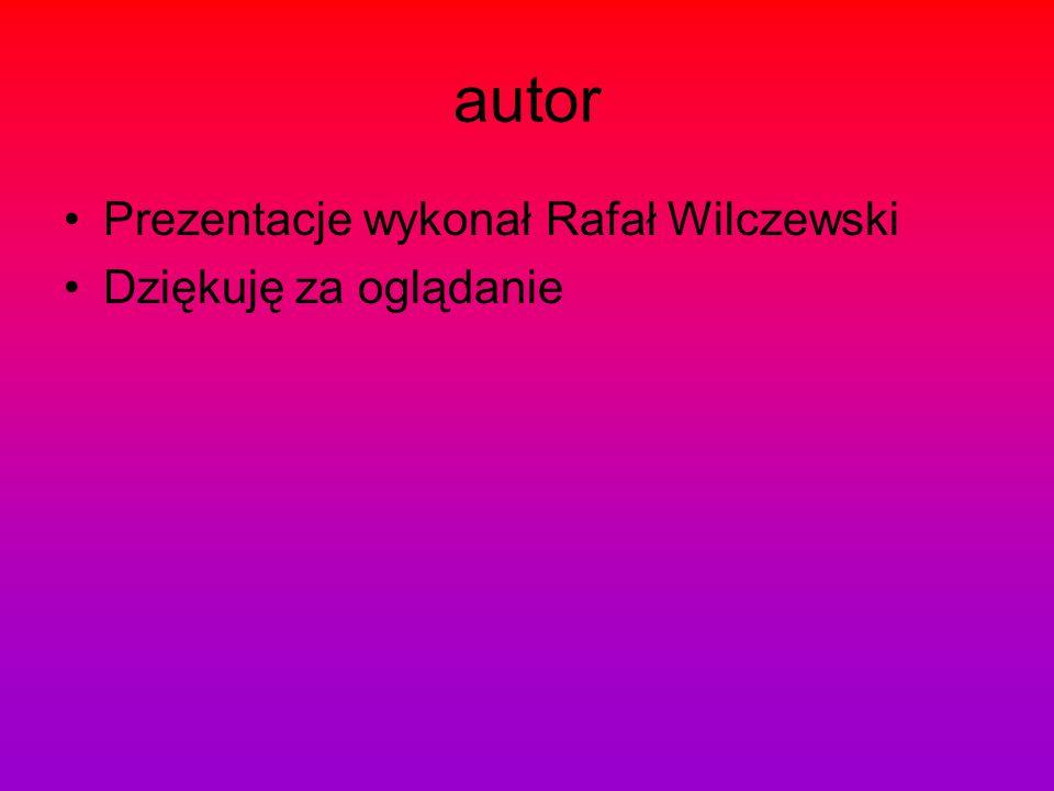autor Prezentacje wykonał Rafał Wilczewski Dziękuję za oglądanie