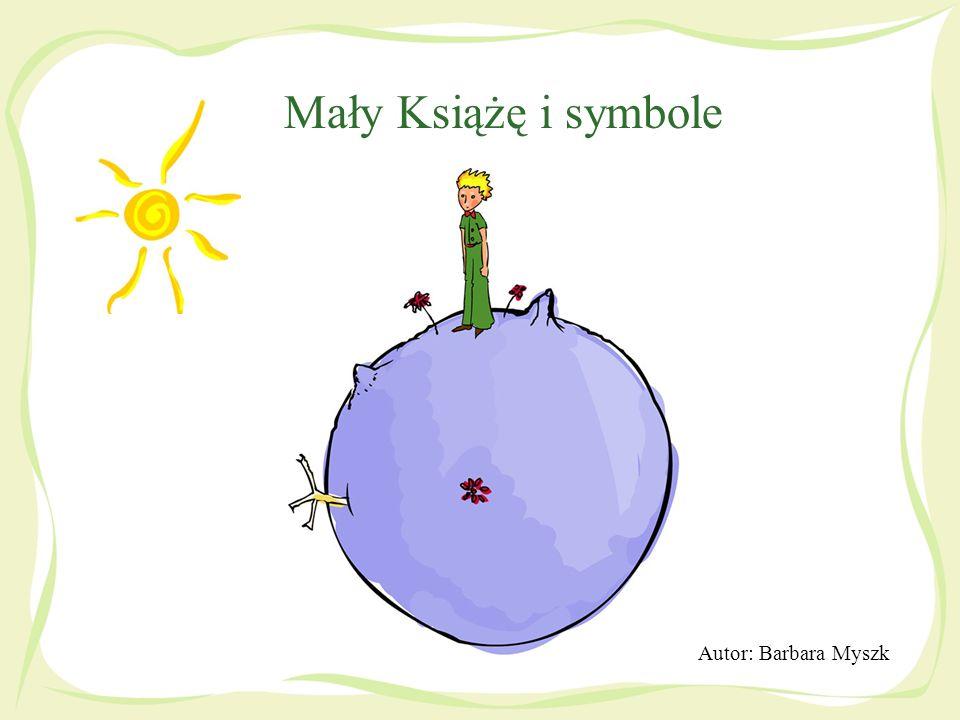 Mały Książę i symbole Autor: Barbara Myszk