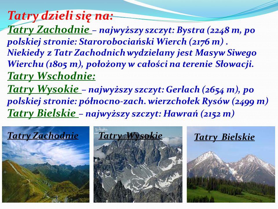Tatry dzieli się na: Tatry Zachodnie – najwyższy szczyt: Bystra (2248 m, po polskiej stronie: Starorobociański Wierch (2176 m) .