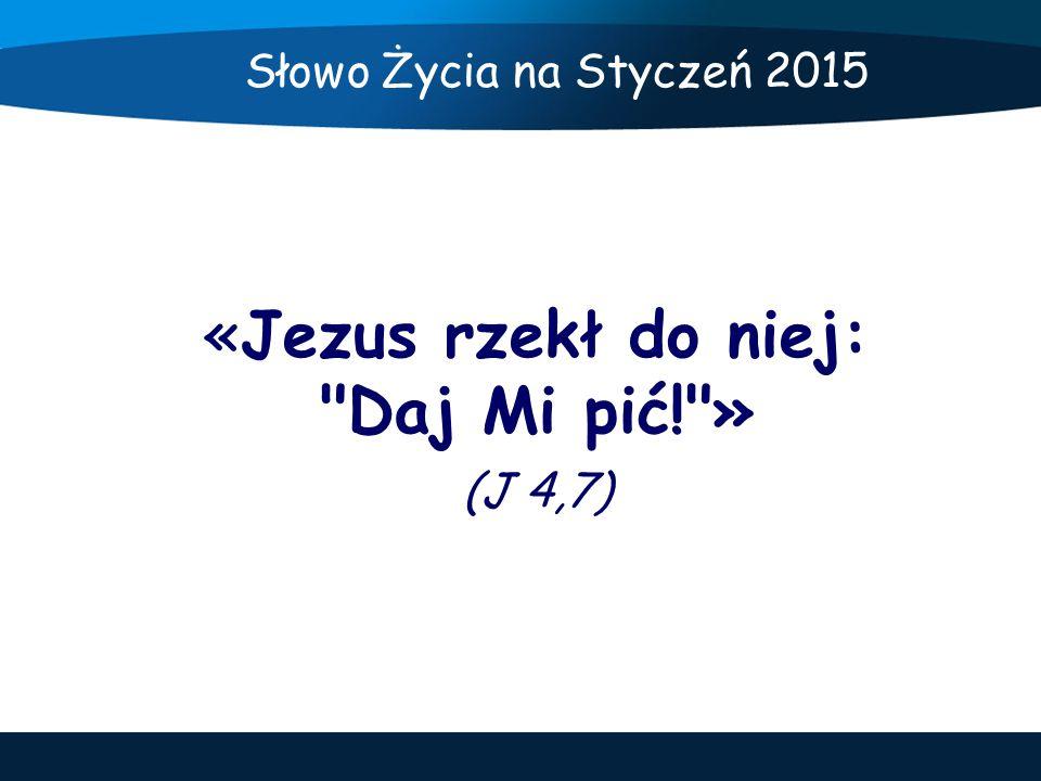 «Jezus rzekł do niej: Daj Mi pić! » (J 4,7)