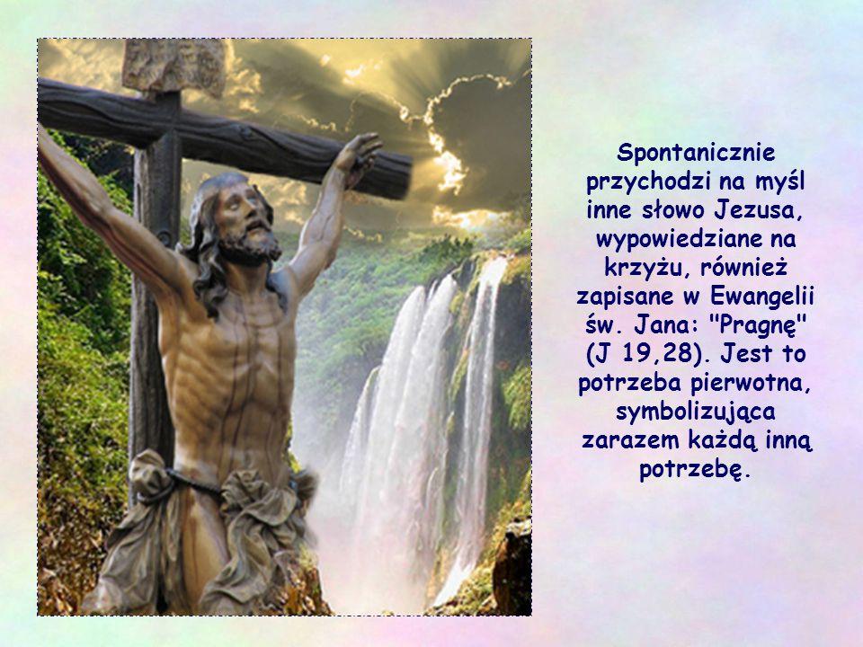 Spontanicznie przychodzi na myśl inne słowo Jezusa, wypowiedziane na krzyżu, również zapisane w Ewangelii św.