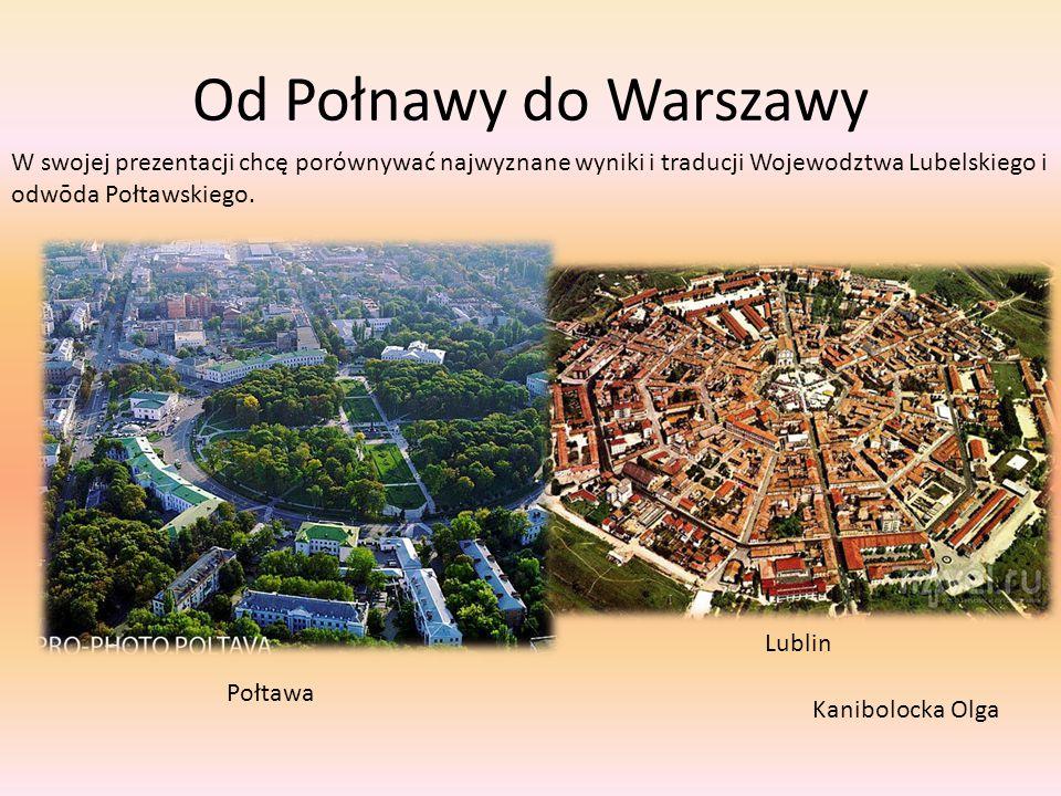 Od Połnawy do Warszawy W swojej prezentacji chcę porόwnywać najwyznane wyniki i traducji Wojewodztwa Lubelskiego i.