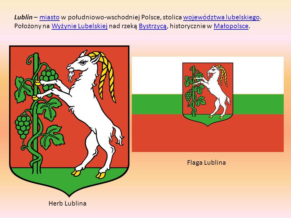 Lublin – miasto w południowo-wschodniej Polsce, stolica województwa lubelskiego. Położony na Wyżynie Lubelskiej nad rzeką Bystrzycą, historycznie w Małopolsce.