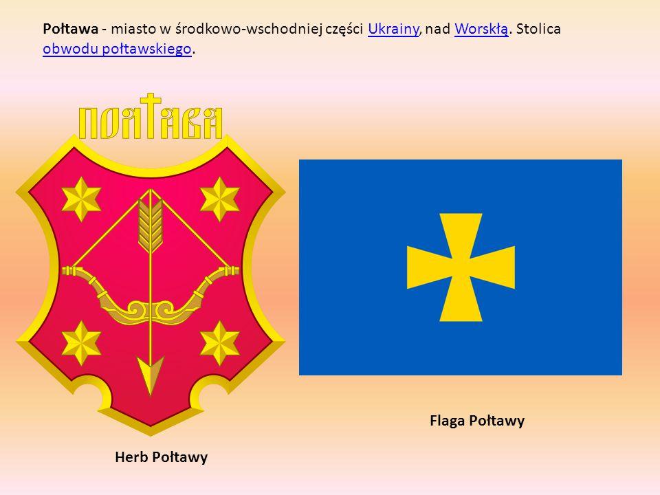 Połtawa - miasto w środkowo-wschodniej części Ukrainy, nad Worskłą
