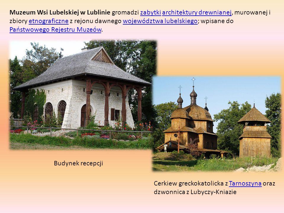 Muzeum Wsi Lubelskiej w Lublinie gromadzi zabytki architektury drewnianej, murowanej i zbiory etnograficzne z rejonu dawnego województwa lubelskiego; wpisane do Państwowego Rejestru Muzeów.
