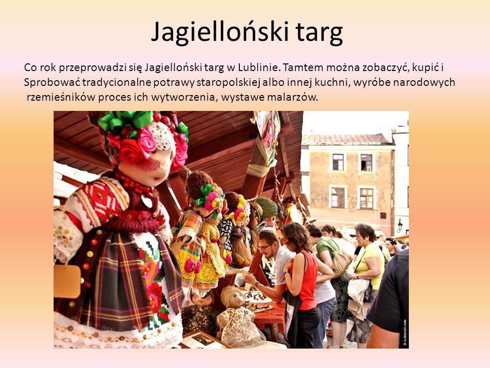 Jagielloński targ Co rok przeprowadzi się Jagielloński targ w Lublinie. Tamtem można zobaczyć, kupić i.