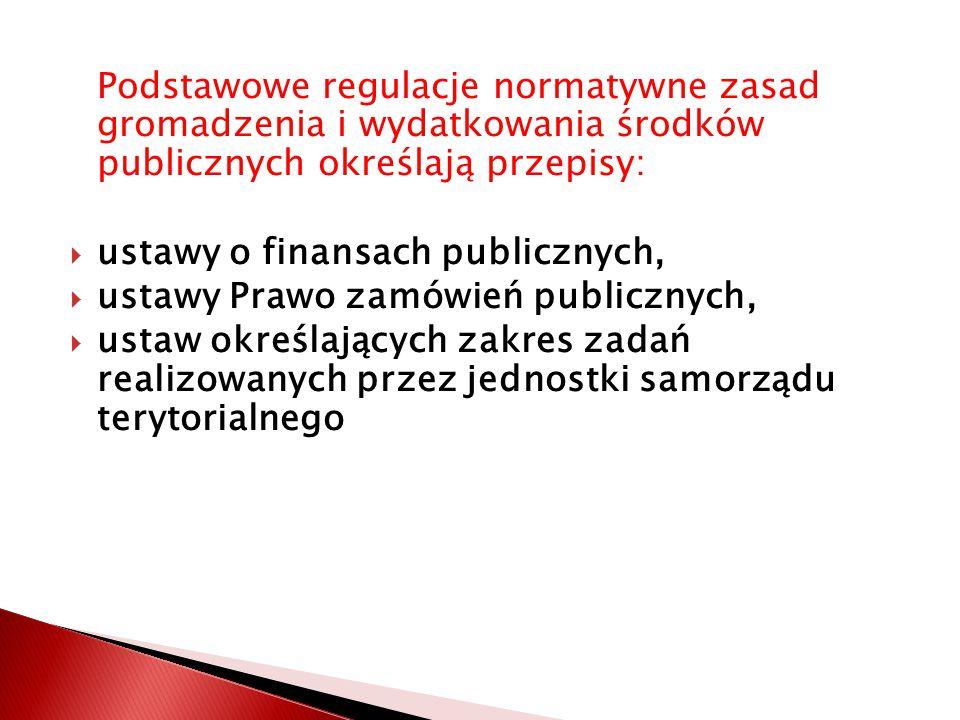 Podstawowe regulacje normatywne zasad gromadzenia i wydatkowania środków publicznych określają przepisy: