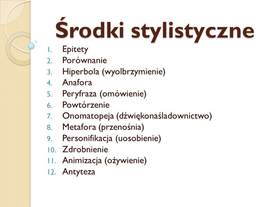 Środki stylistyczne Epitety Porównanie Hiperbola (wyolbrzymienie)