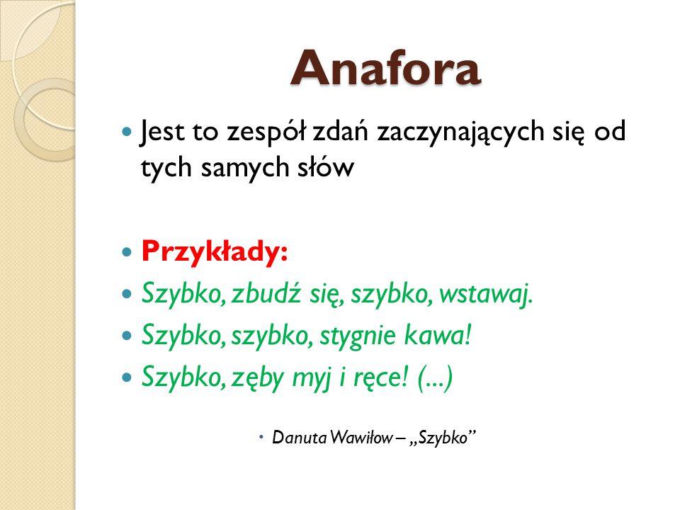 Anafora Jest to zespół zdań zaczynających się od tych samych słów