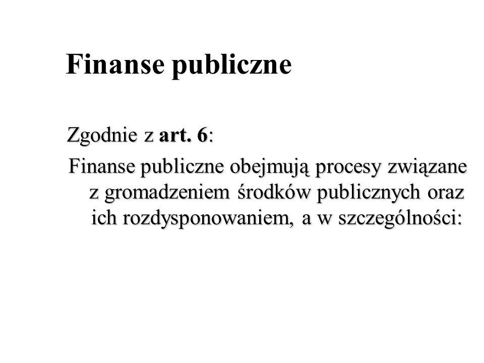 Finanse publiczne Zgodnie z art. 6: