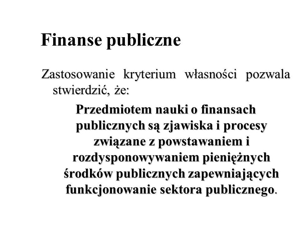 Finanse publiczne Zastosowanie kryterium własności pozwala stwierdzić, że:
