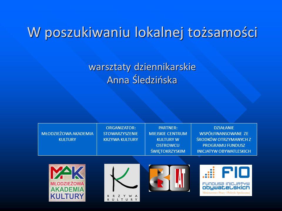 W poszukiwaniu lokalnej tożsamości warsztaty dziennikarskie Anna Śledzińska