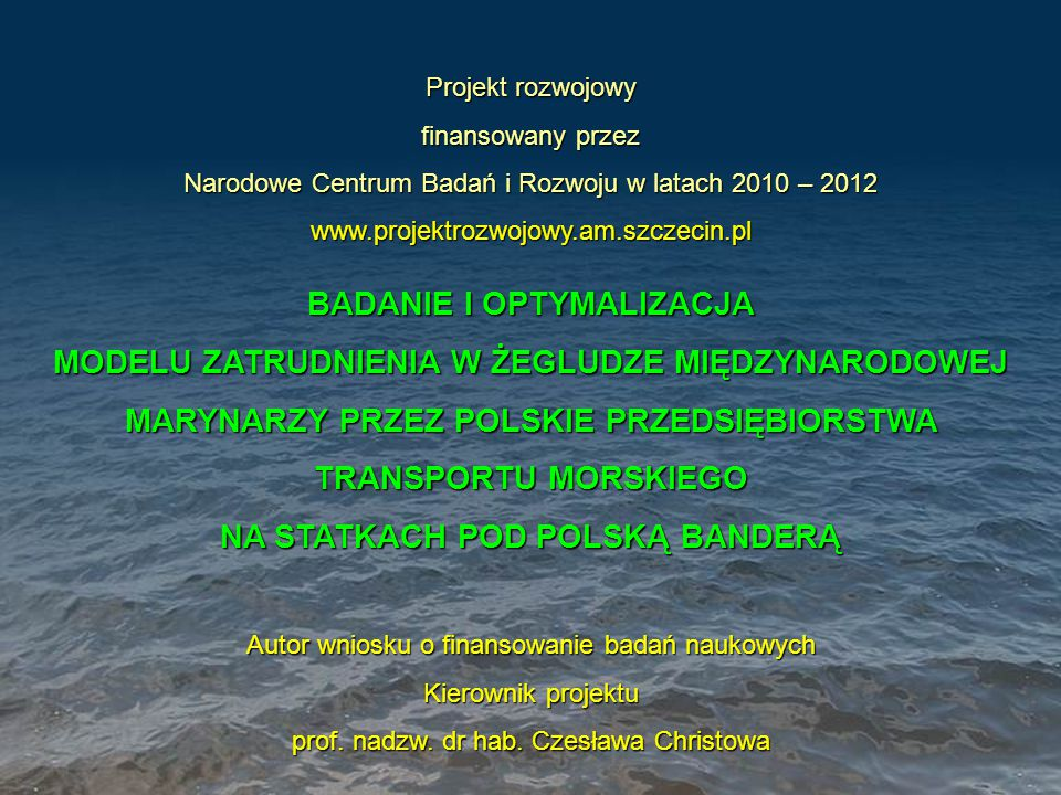 Projekt rozwojowy finansowany przez Narodowe Centrum Badań i Rozwoju w latach 2010 – 2012 www.projektrozwojowy.am.szczecin.pl