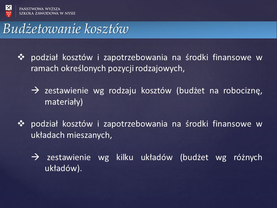 Budżetowanie kosztów podział kosztów i zapotrzebowania na środki finansowe w ramach określonych pozycji rodzajowych,