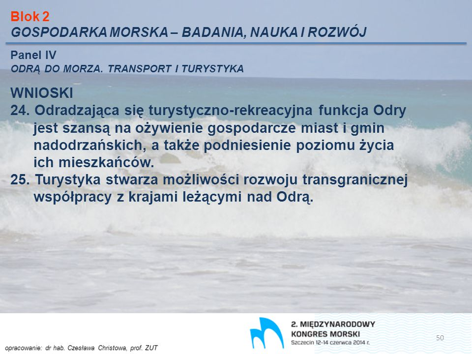 Blok 2 GOSPODARKA MORSKA – BADANIA, NAUKA I ROZWÓJ. Panel IV. ODRĄ DO MORZA. TRANSPORT I TURYSTYKA.