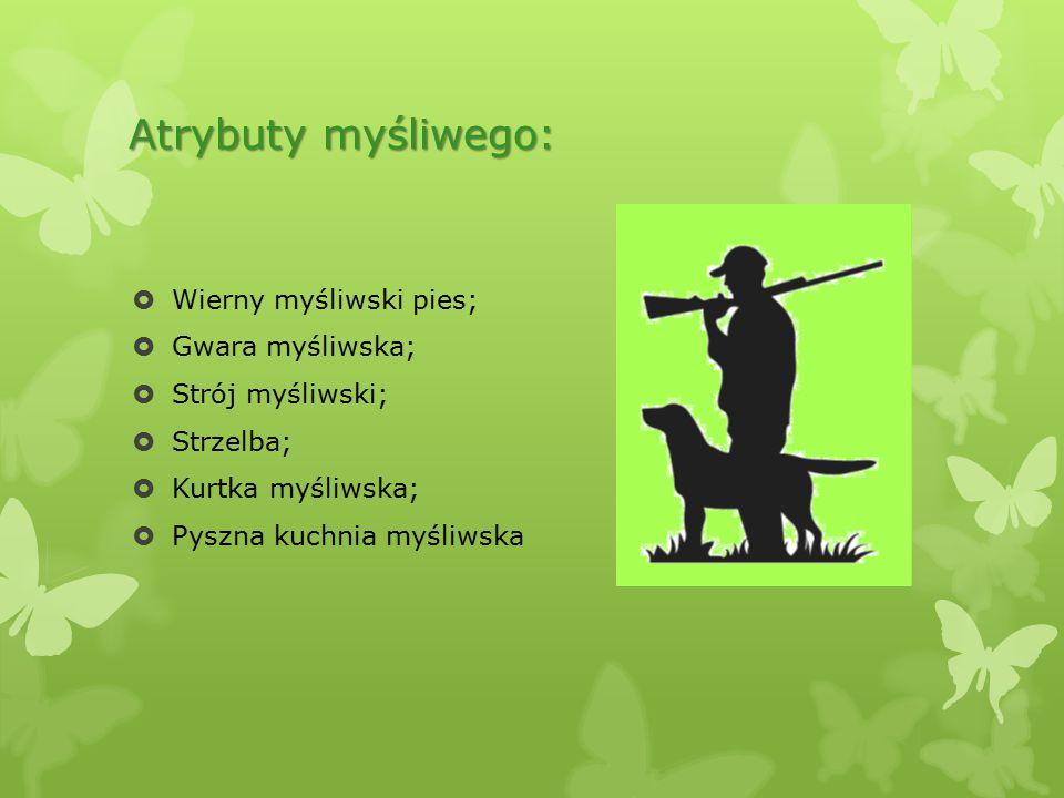 Atrybuty myśliwego: Wierny myśliwski pies; Gwara myśliwska;