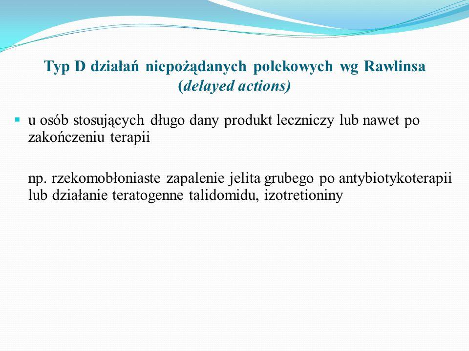 Typ D działań niepożądanych polekowych wg Rawlinsa (delayed actions)