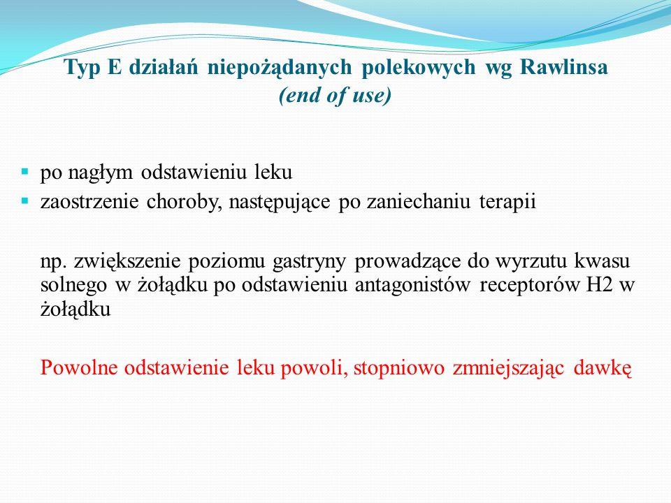 Typ E działań niepożądanych polekowych wg Rawlinsa (end of use)