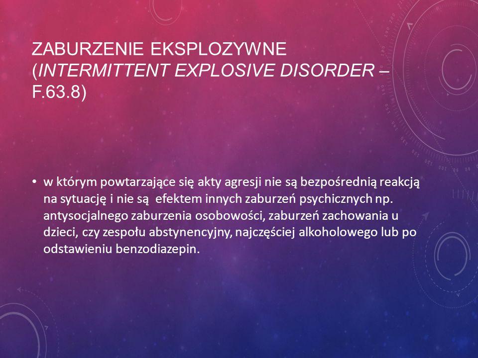 zaburzenie eksplozywne (intermittent explosive disorder – F.63.8)