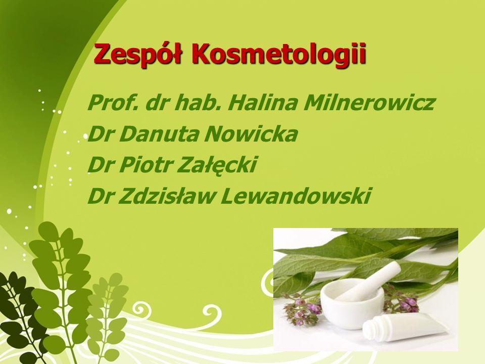 Zespół Kosmetologii Prof. dr hab. Halina Milnerowicz Dr Danuta Nowicka