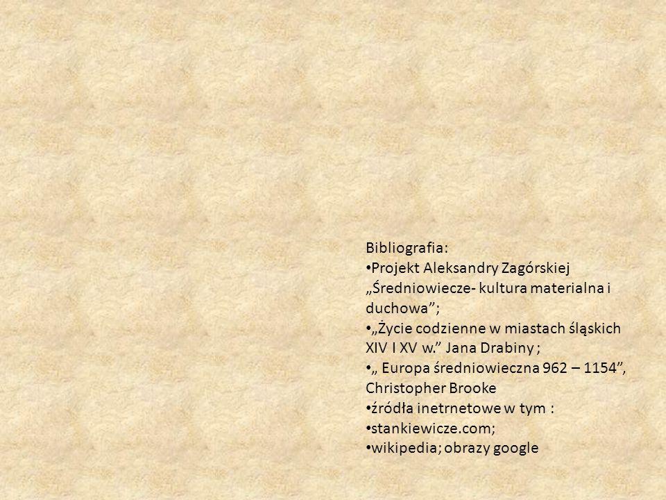 """Bibliografia: Projekt Aleksandry Zagórskiej. """"Średniowiecze- kultura materialna i duchowa ;"""