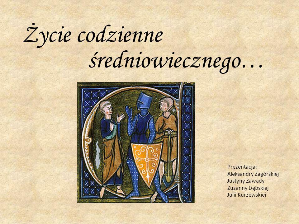 Życie codzienne średniowiecznego… Prezentacja: Aleksandry Zagórskiej