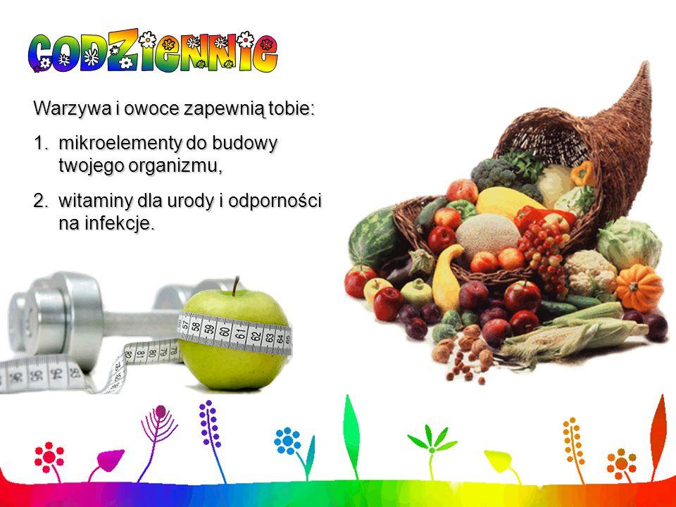 Warzywa i owoce zapewnią tobie: