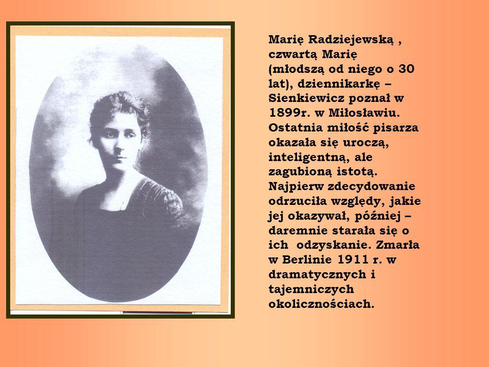 Marię Radziejewską , czwartą Marię (młodszą od niego o 30 lat), dziennikarkę – Sienkiewicz poznał w 1899r.