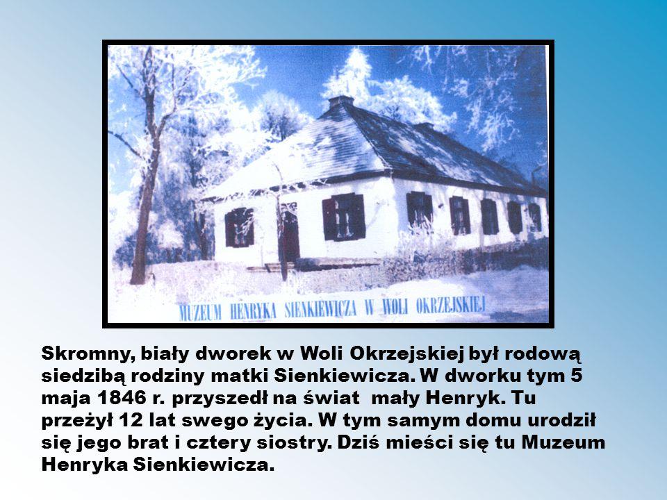 Skromny, biały dworek w Woli Okrzejskiej był rodową siedzibą rodziny matki Sienkiewicza.