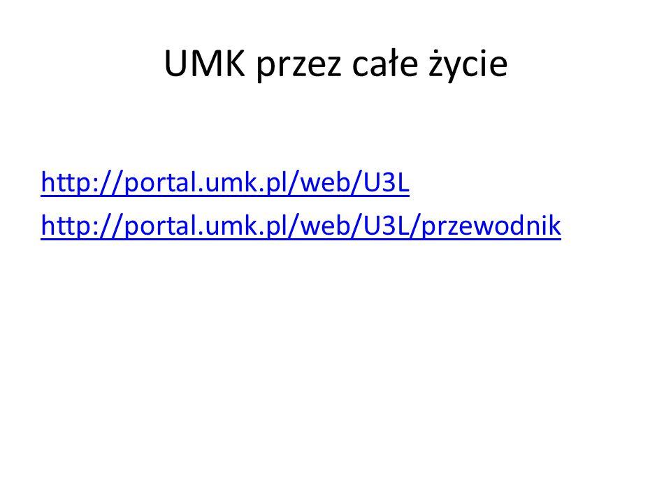 UMK przez całe życie http://portal.umk.pl/web/U3L http://portal.umk.pl/web/U3L/przewodnik