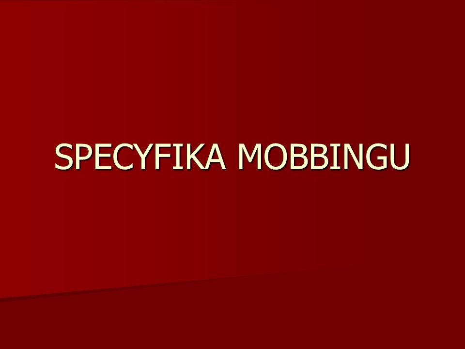 SPECYFIKA MOBBINGU