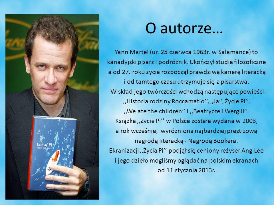 O autorze… Yann Martel (ur. 25 czerwca 1963r. w Salamance) to